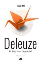 Deleuze: Bir Birey Nasıl Yaşayabilir?