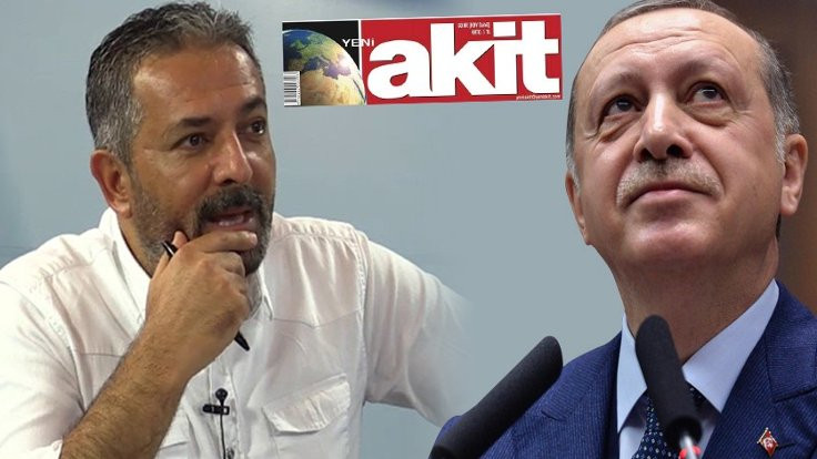 'Akit benim üzerimden Erdoğan'a bir şey diyor'