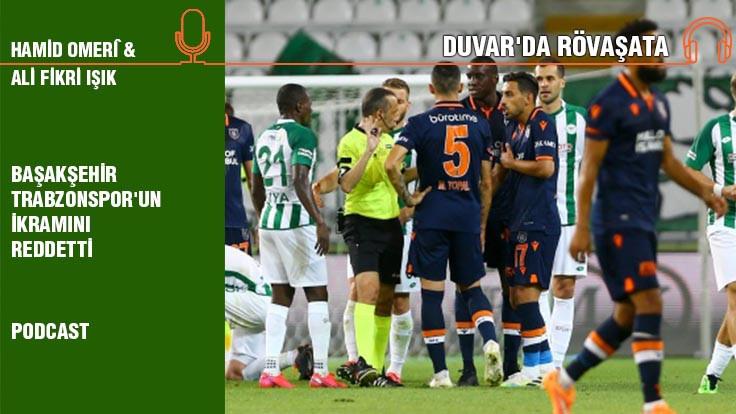 Duvar'da Rövaşata Bölüm 5... 'Başakşehir Trabzonspor'un ikramını...