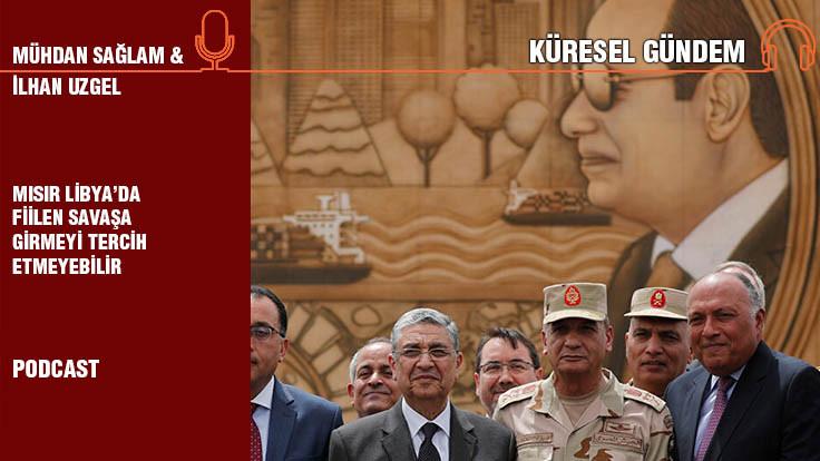 Küresel Gündem Bölüm 6... İlhan Uzgel: Mısır Libya'da fiilen savaşa..