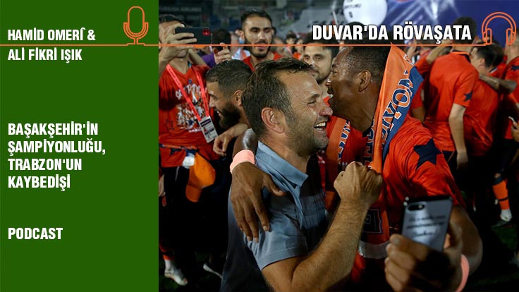 Duvar'da Rövaşata Bölüm 6... Başakşehir'in şampiyonluğu, Trabzon'un..