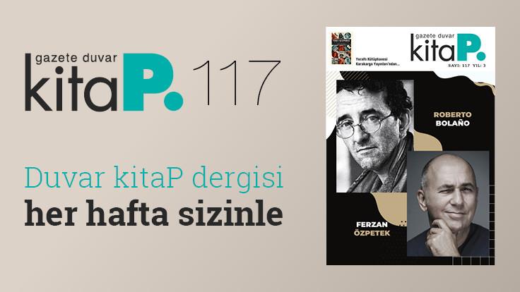 Duvar Kitap Dergi sayı 117: Roberto Bolaño ve Ferzan Özpetek: Aşk ve polisiye