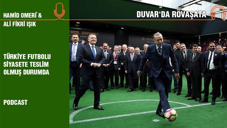 Duvar'da Rövaşata Bölüm 8… 'Türkiye futbolu siyasete teslim olmuş..
