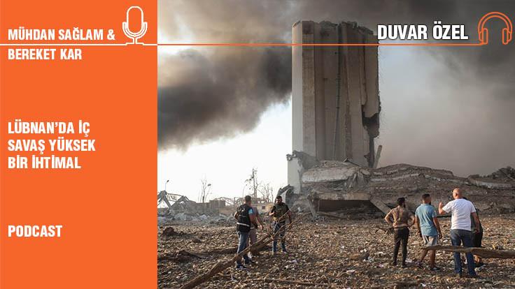 Duvar Özel... Bereket Kar: Lübnan'da iç savaş yüksek bir ihtimal