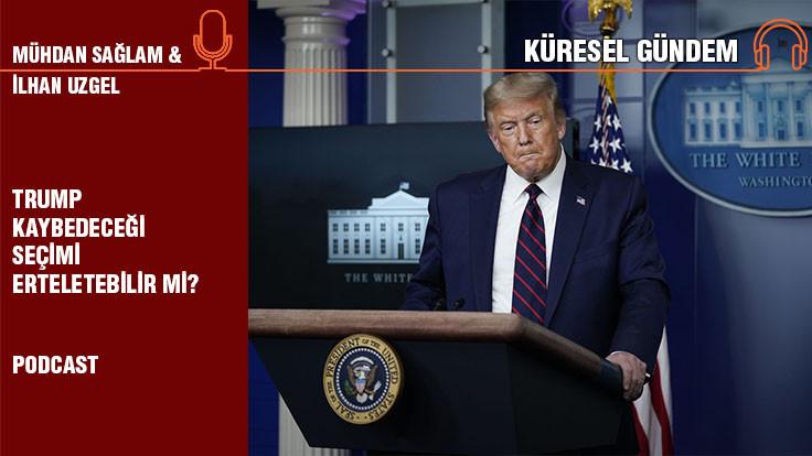 İlhan Uzgel: Trump kaybedeceği seçimi erteletebilir mi?