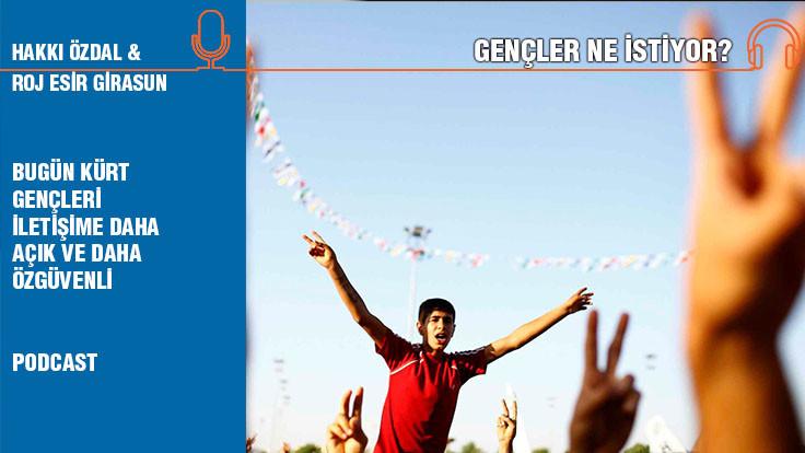 Gençler Ne İstiyor? Roj Esir Girasun: Bugün Kürt gençleri iletişime daha açık ve özgüvenli