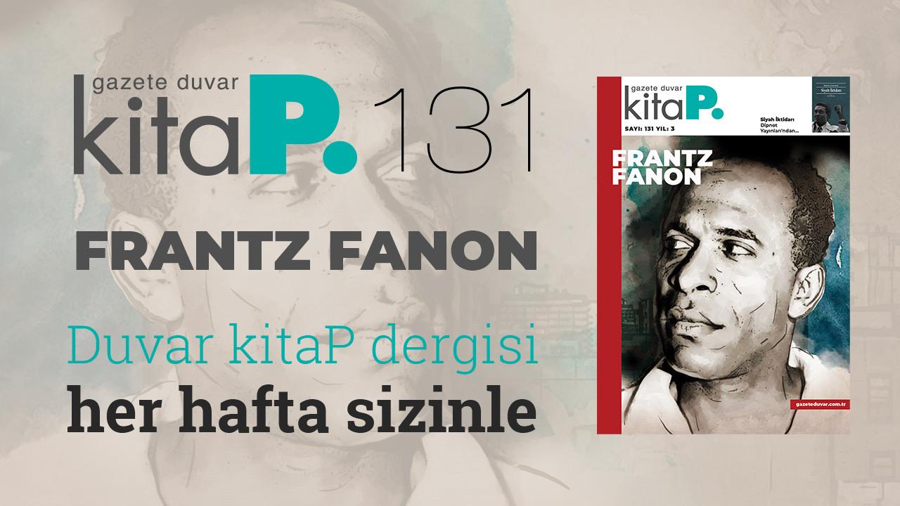 Duvar Kitap Dergi sayı 131... Sömürünün karşısında bir düşünür: Frantz Fanon