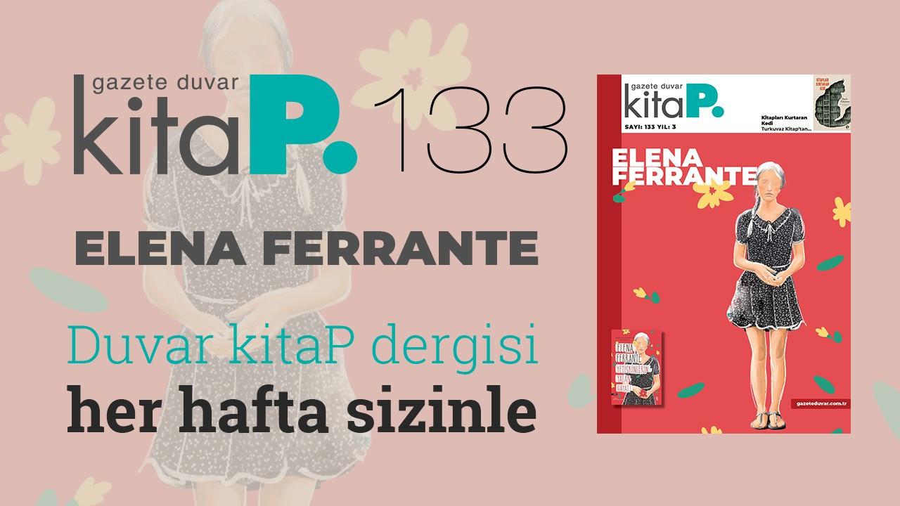 Duvar Kitap Dergi sayı 133... 'Giz'in çekiciliği: Elena Ferrante