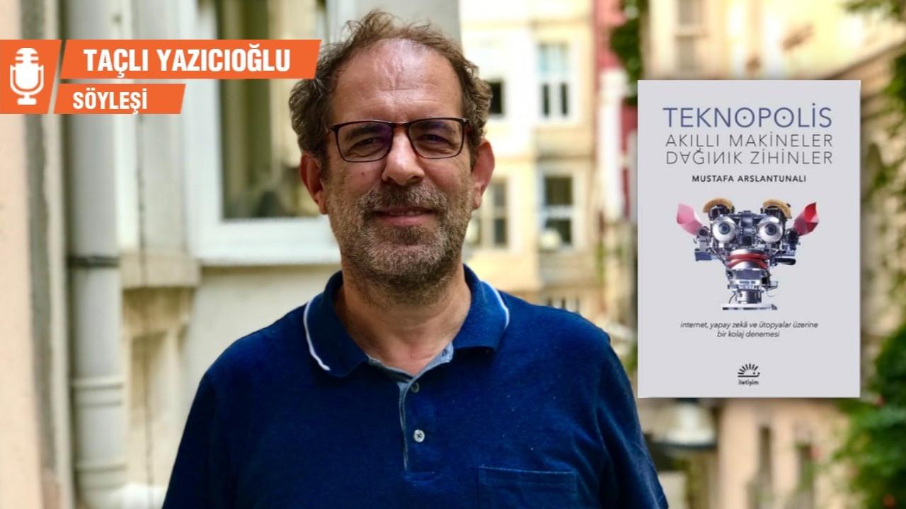Mustafa Arslantunalı: Kendi yarattığımız yapay dünyanın bir ürünüyüz