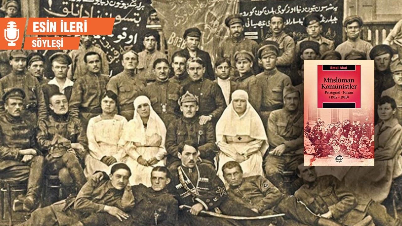 Emel Akal: Müslüman komünistler Kızıl Ordu'yla birlikte savaştı