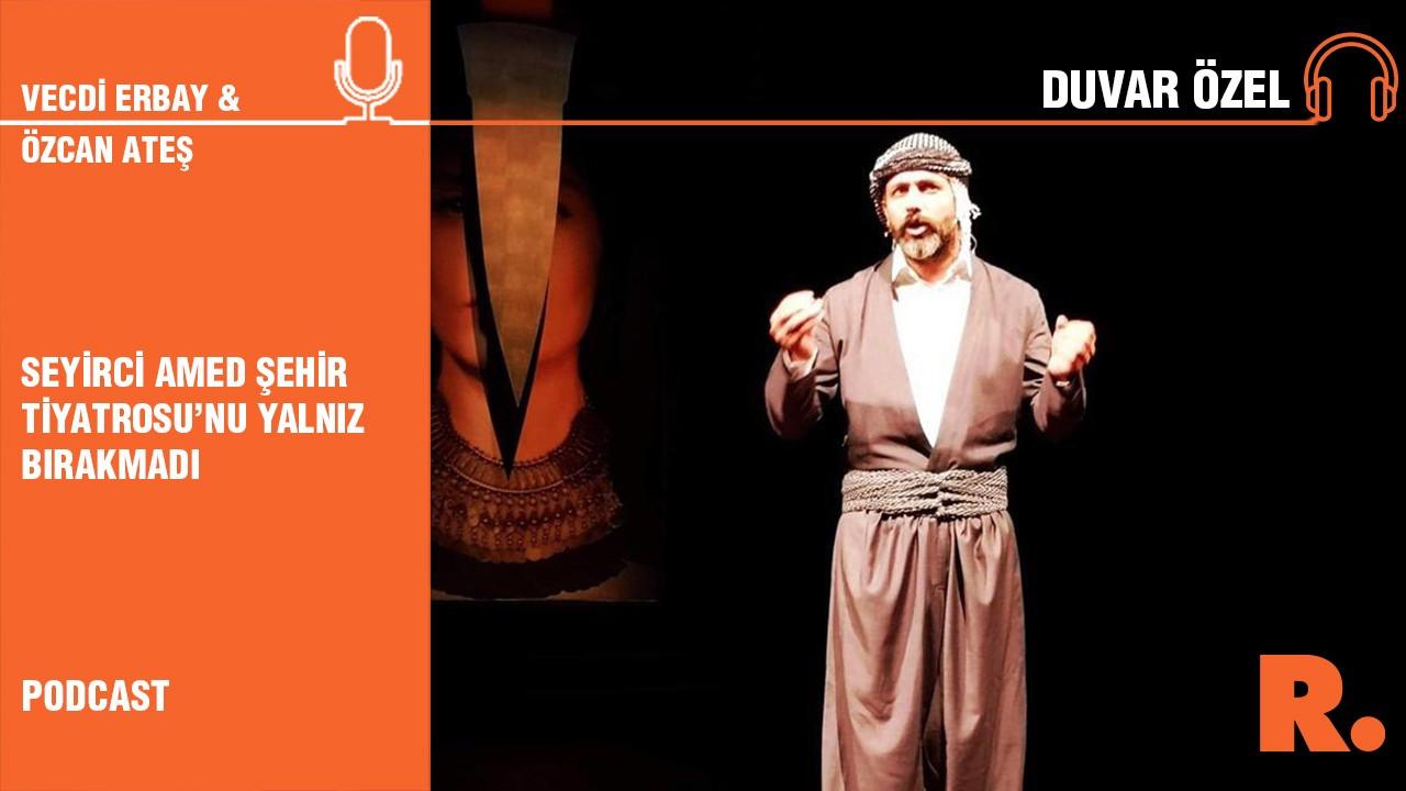 Duvar Özel... Özcan Ateş: Seyirci Amed Şehir Tiyatrosu'nu yalnız bırakmadı