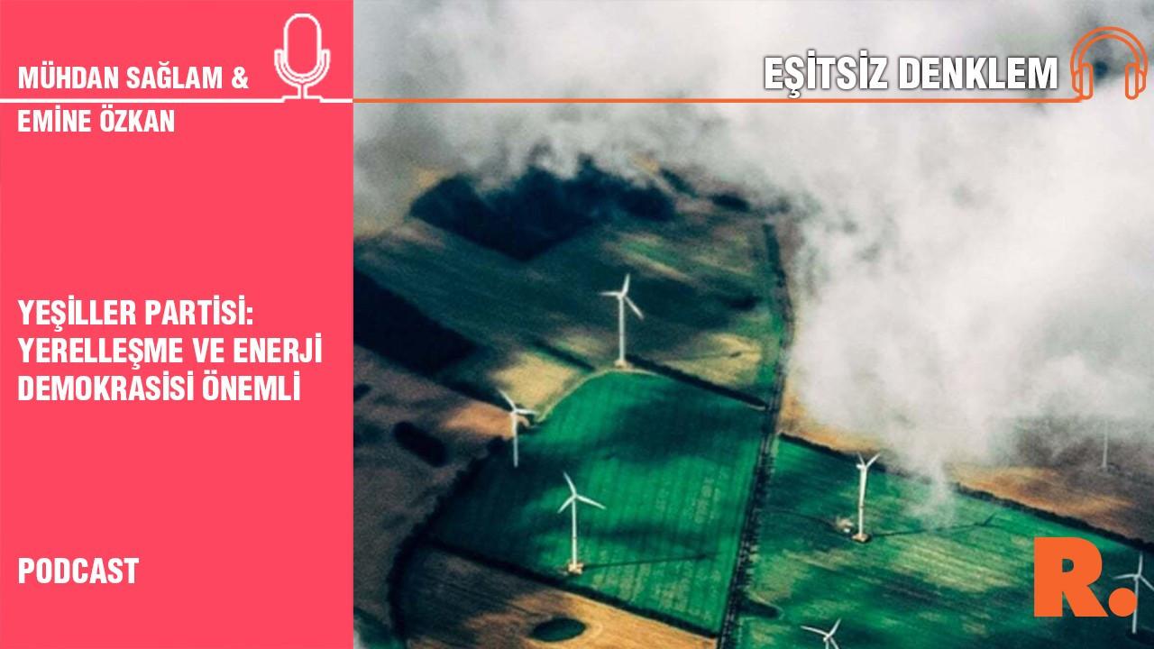 Yeşiller Partisi: Yerelleşme ve enerji demokrasisi önemli