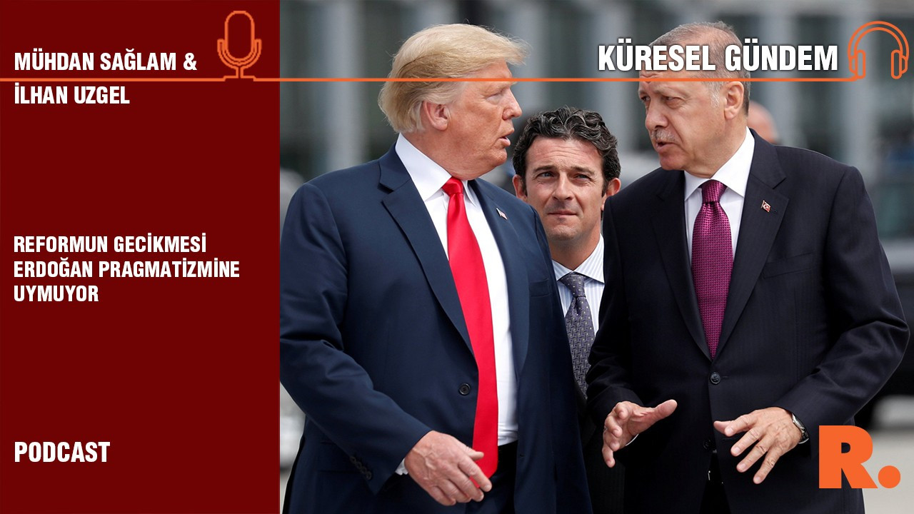 Küresel Gündem… İlhan Uzgel: Reformun gecikmesi Erdoğan pragmatizmine uymuyor