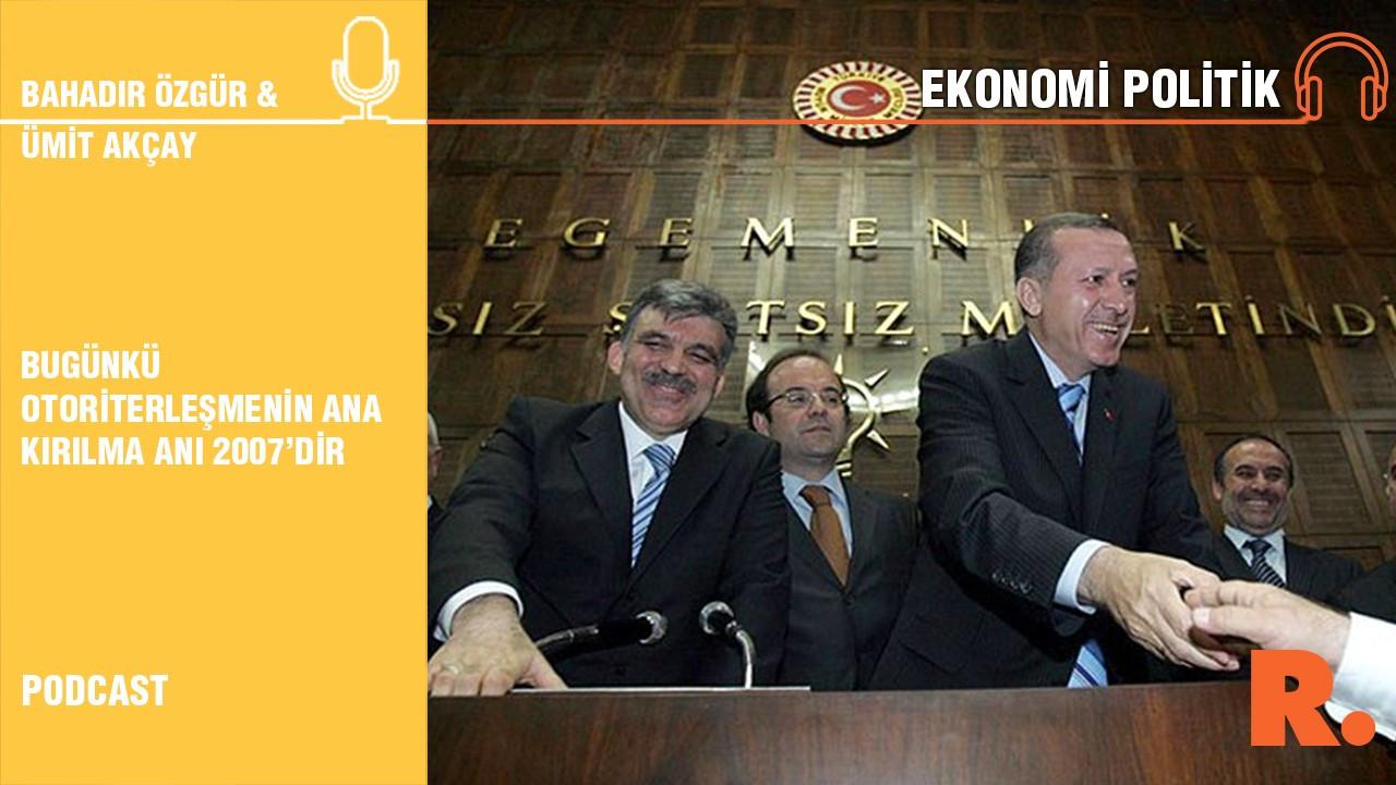 'Bugünkü otoriterleşmenin ana kırılma anı 2007'dir'
