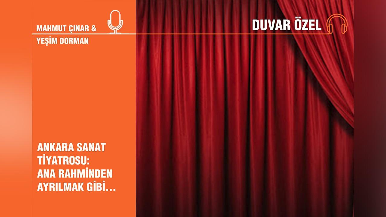 Yeşim Dorman'dan Ankara Sanat Tiyatrosu: Ana rahminden ayrılmak gibi..
