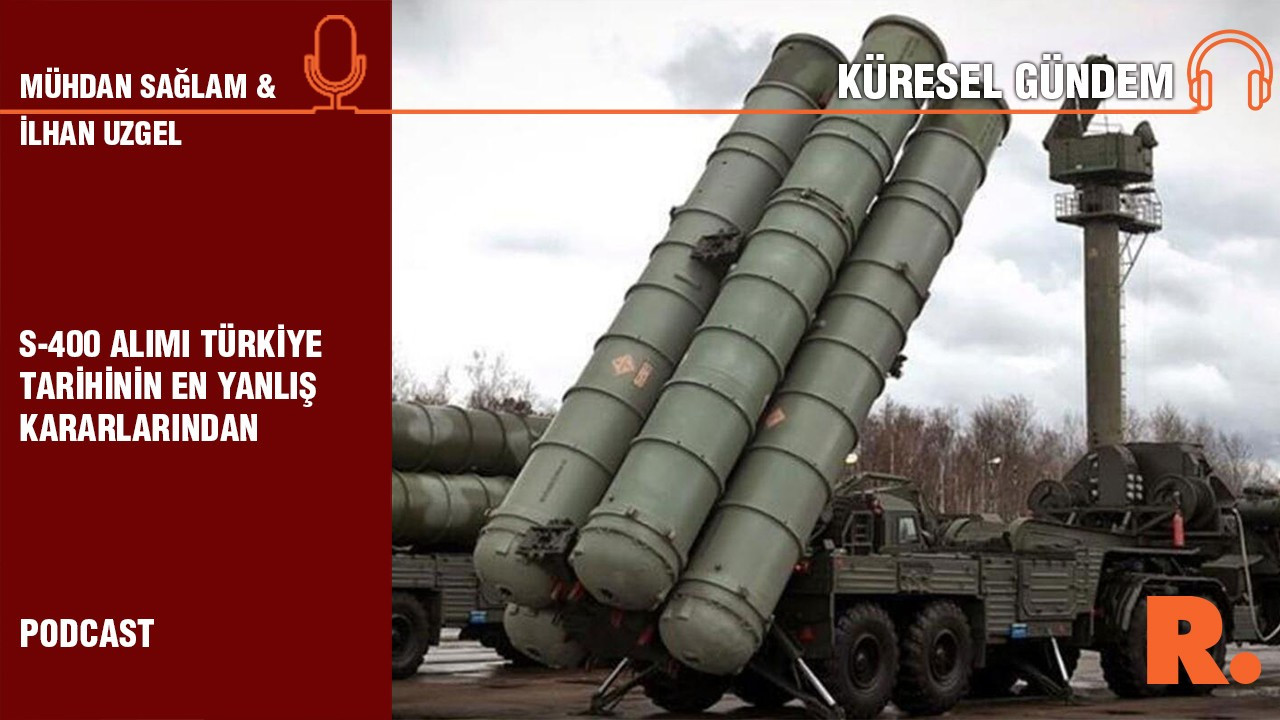 Küresel Gündem... İlhan Uzgel: S-400 alımı Türkiye tarihinin en yanlış kararlarından
