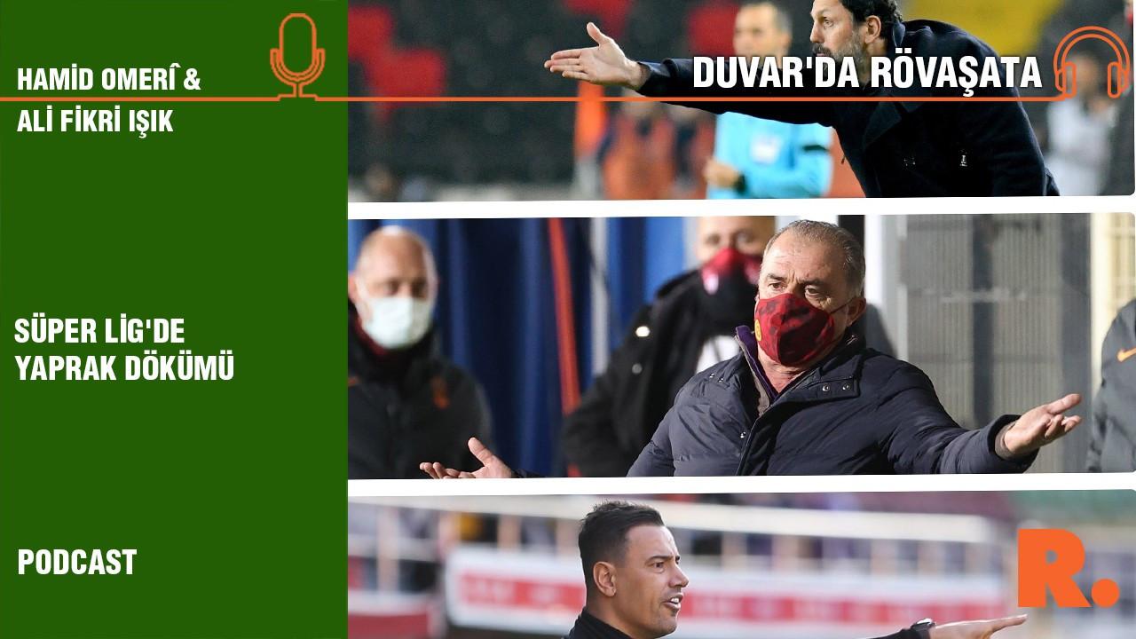 Duvar'da Rövaşata... 'Süper Lig'de yaprak dökümü'