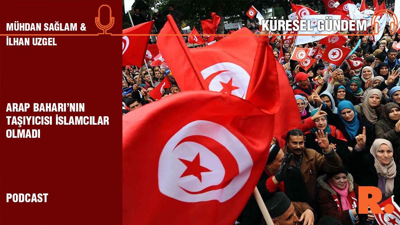 Küresel Gündem… İlhan Uzgel: Arap Baharı'nın taşıyıcısı İslamcılar olmadı