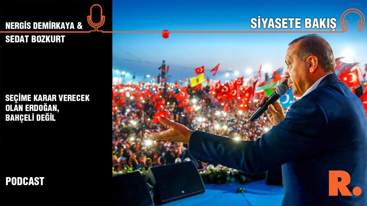 'Seçime karar verecek olan Erdoğan, Bahçeli değil'