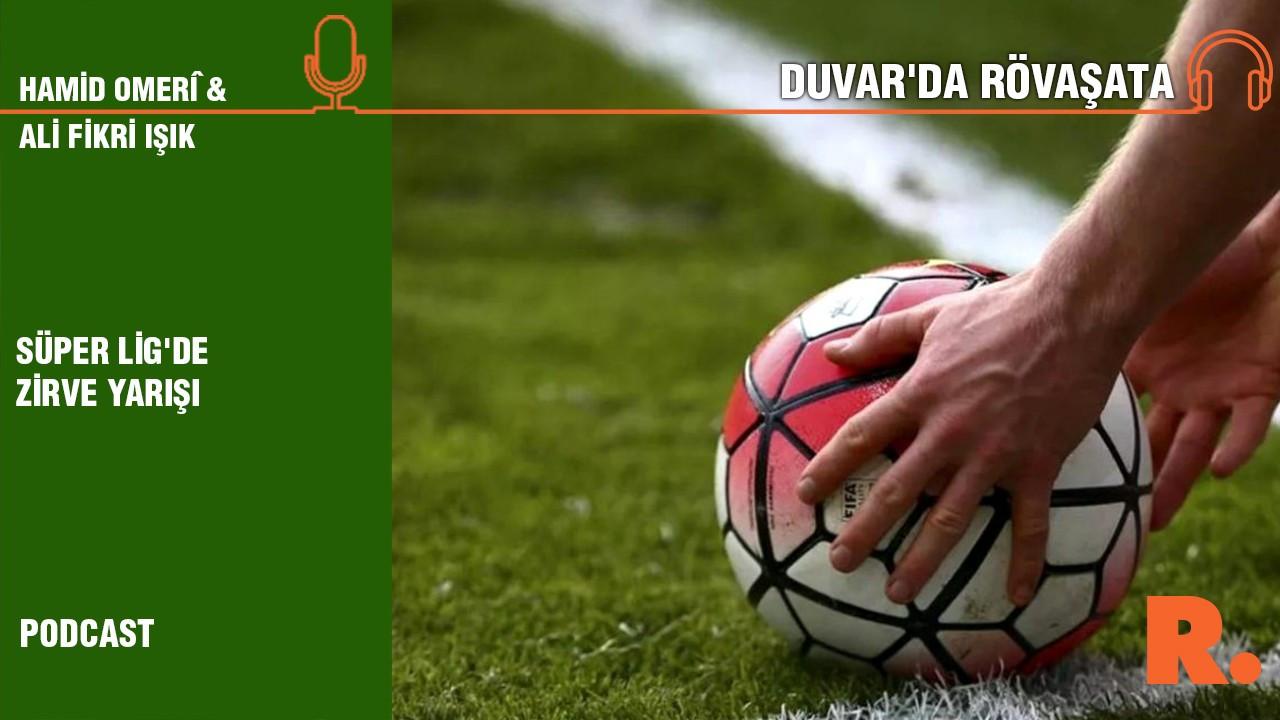 Duvar'da Rövaşata... Süper Lig'de zirve yarışı