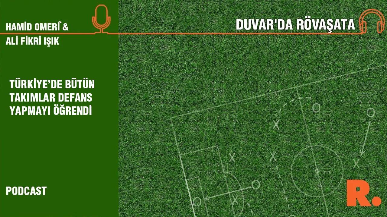 Duvar'da Rövaşata... Türkiye'de her takım defans yapmayı öğrendi