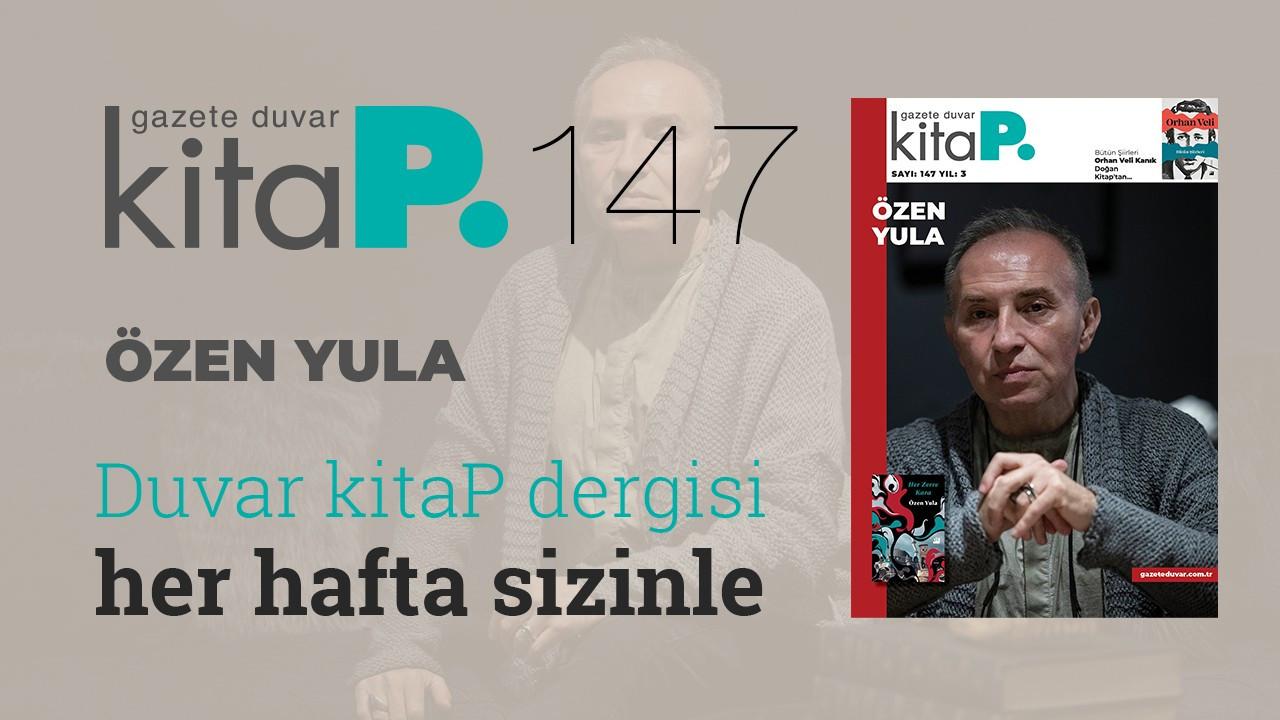 Duvar Kitap sayı 147... Özen Yula: Türkiye'nin panaroması ve yazı