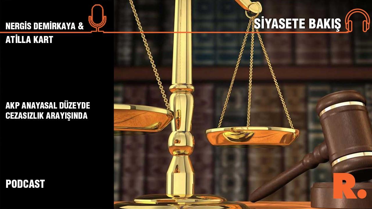 AKP anayasal düzeyde cezasızlık arayışında