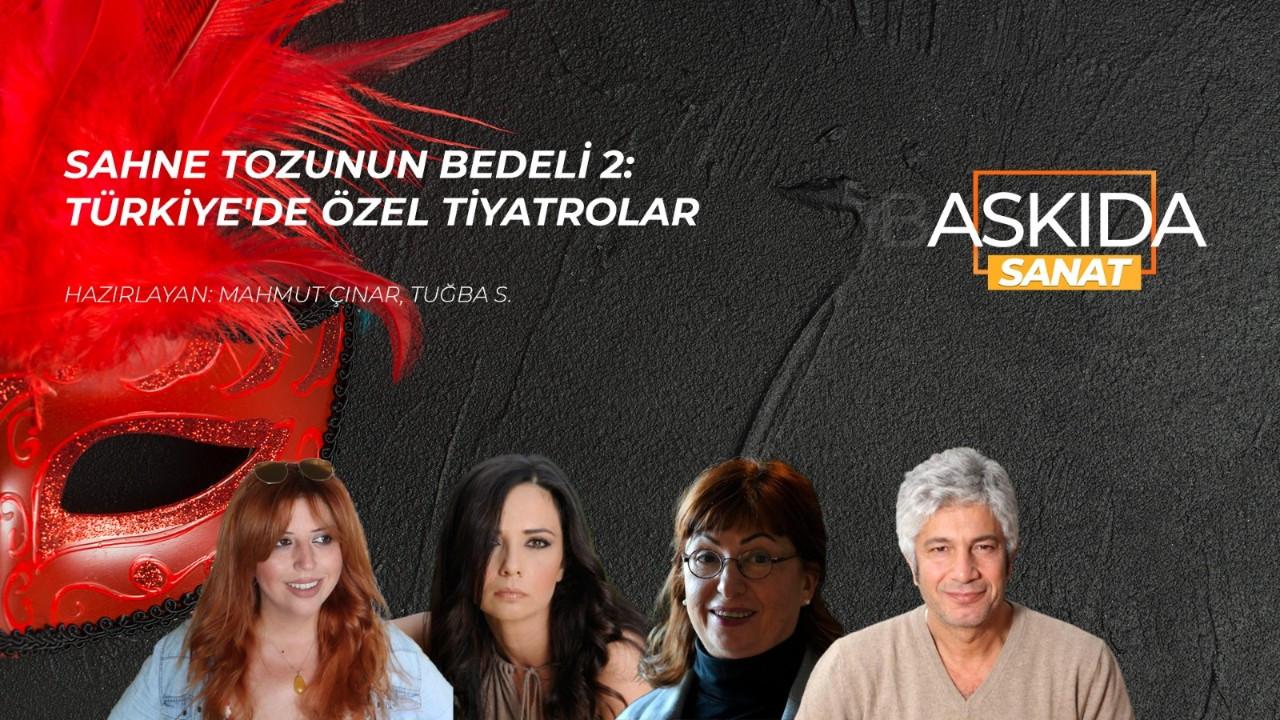 Askıda Sanat...Sahne Tozunun Bedeli 2: Türkiye'de özel tiyatrolar