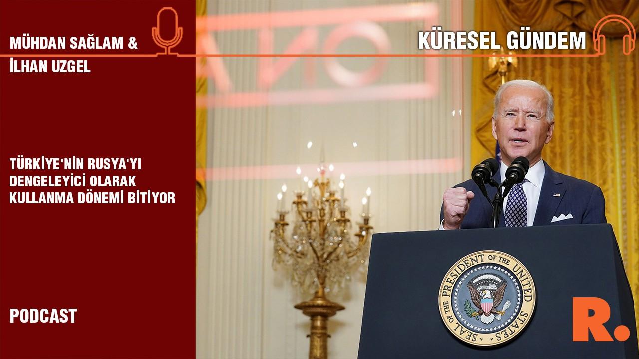 Türkiye'nin Rusya'yı dengeleyici olarak kullanma dönemi bitiyor