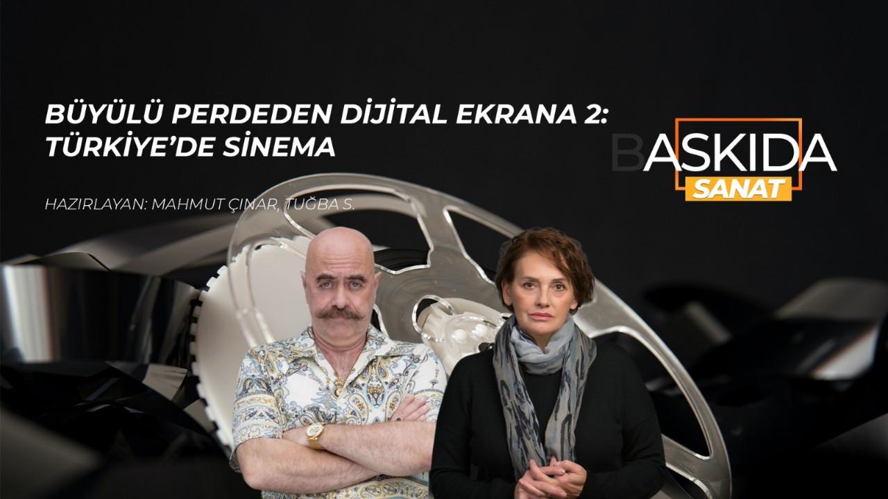 Askıda Sanat… Büyülü perdeden dijital ekrana 2: Türkiye'de sinema