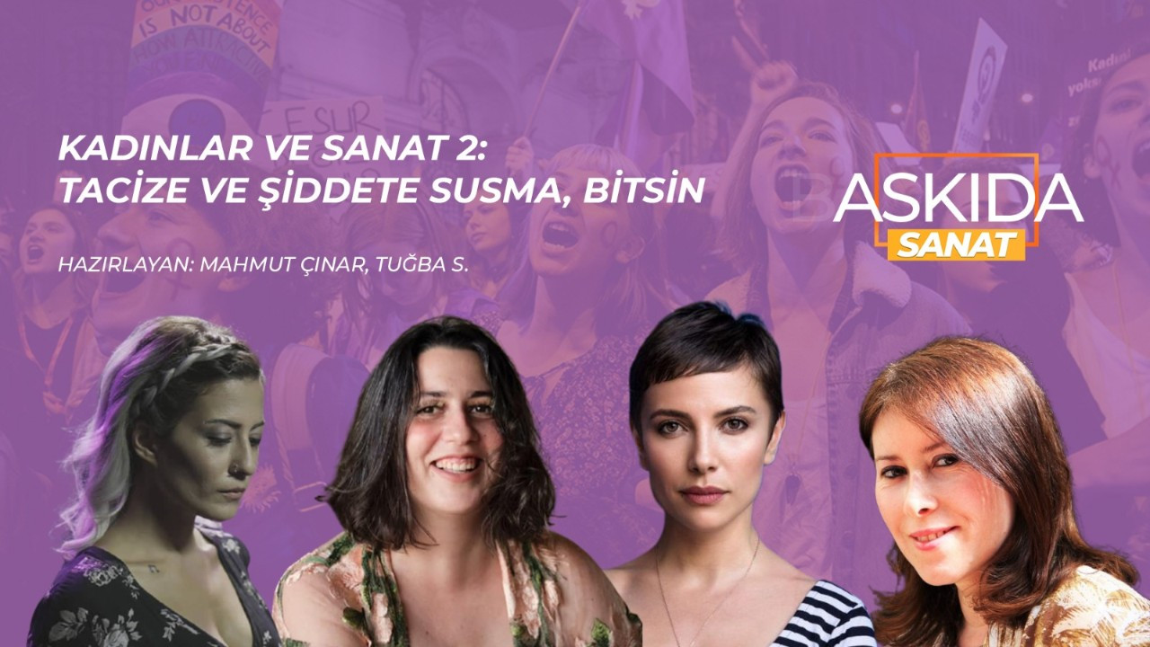 Askıda Sanat... Kadınlar ve Sanat 2: Tacize ve şiddete susma, bitsin