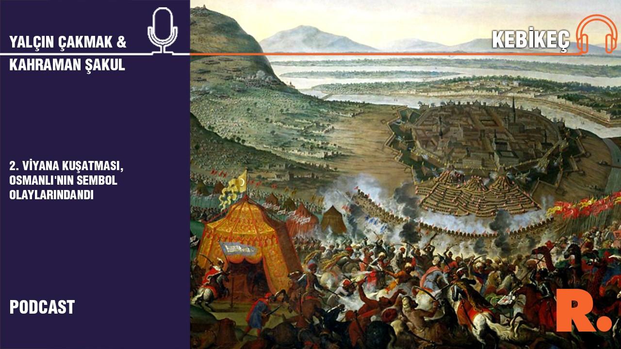 Kahraman Şakul: 2. Viyana Kuşatması, Osmanlı'nın sembol olaylarındandı