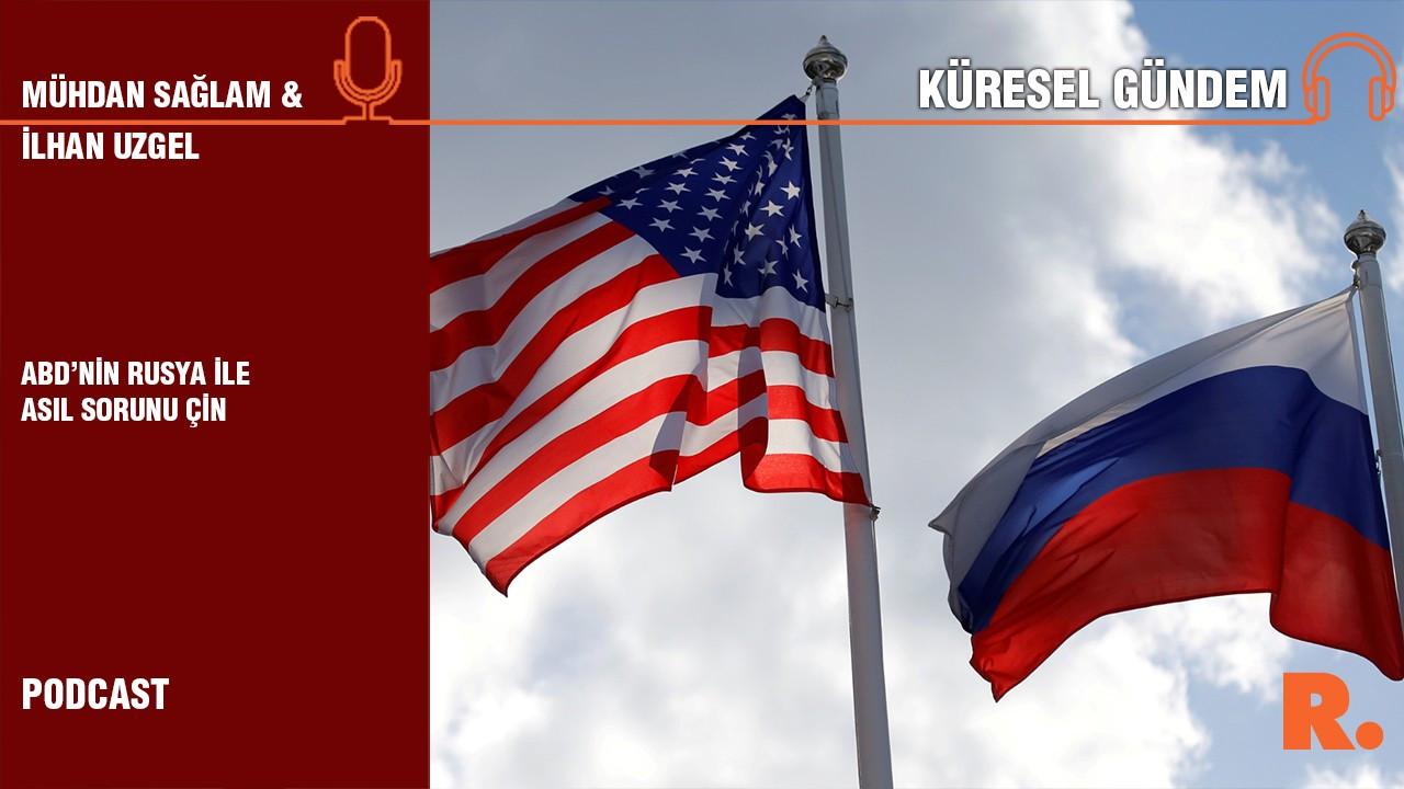 Küresel Gündem… İlhan Uzgel: ABD'nin Rusya ile asıl sorunu Çin
