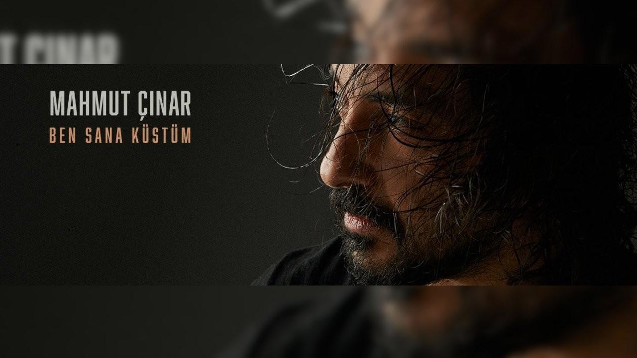 Müzisyen Mahmut Çınar'dan yeni şarkı: 'Ben Sana Küstüm'