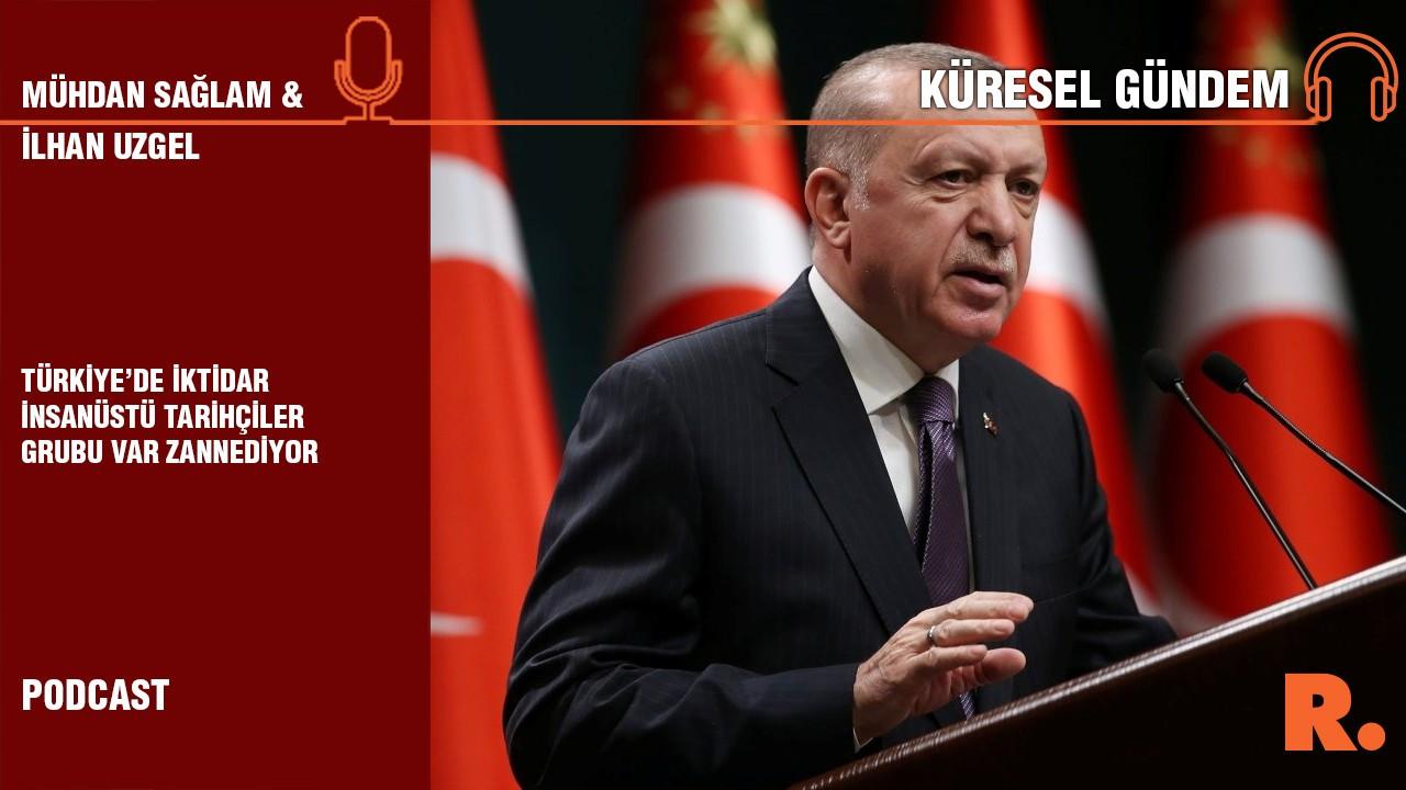 Küresel Gündem… İlhan Uzgel: Türkiye'de iktidar insanüstü tarihçiler grubu var zannediyor