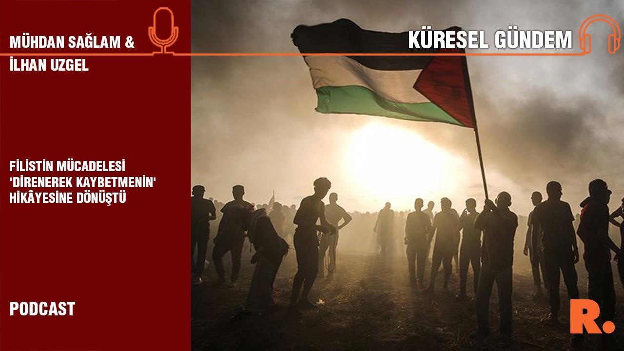 Küresel Gündem… İlhan Uzgel: Filistin mücadelesi 'direnerek kaybetmenin' hikâyesine dönüştü