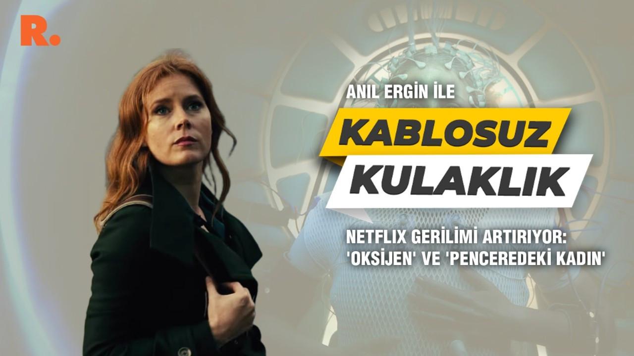Netflix gerilimi artırıyor: 'Oksijen' ve 'Penceredeki Kadın'