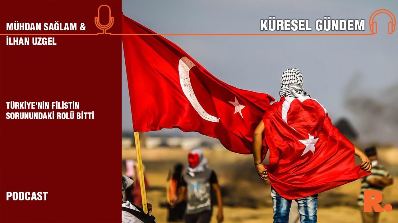 Küresel Gündem… İlhan Uzgel: Türkiye'nin Filistin sorunundaki rolü bitti