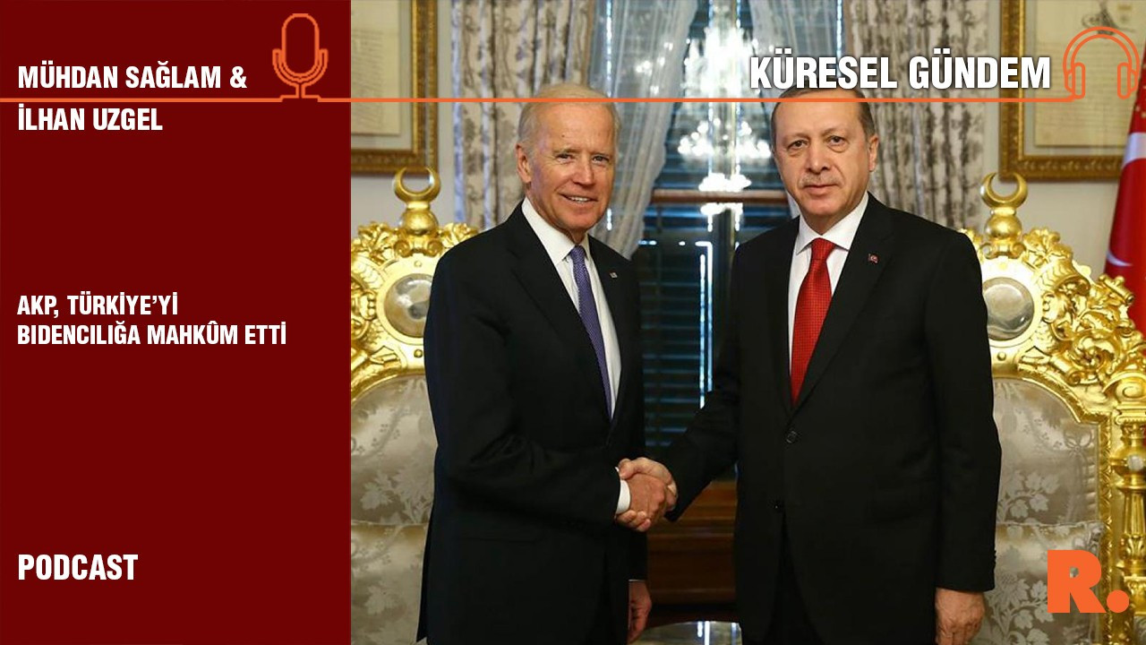 Küresel Gündem… İlhan Uzgel: AKP, Türkiye'yi Bidencılığa mahkûm etti