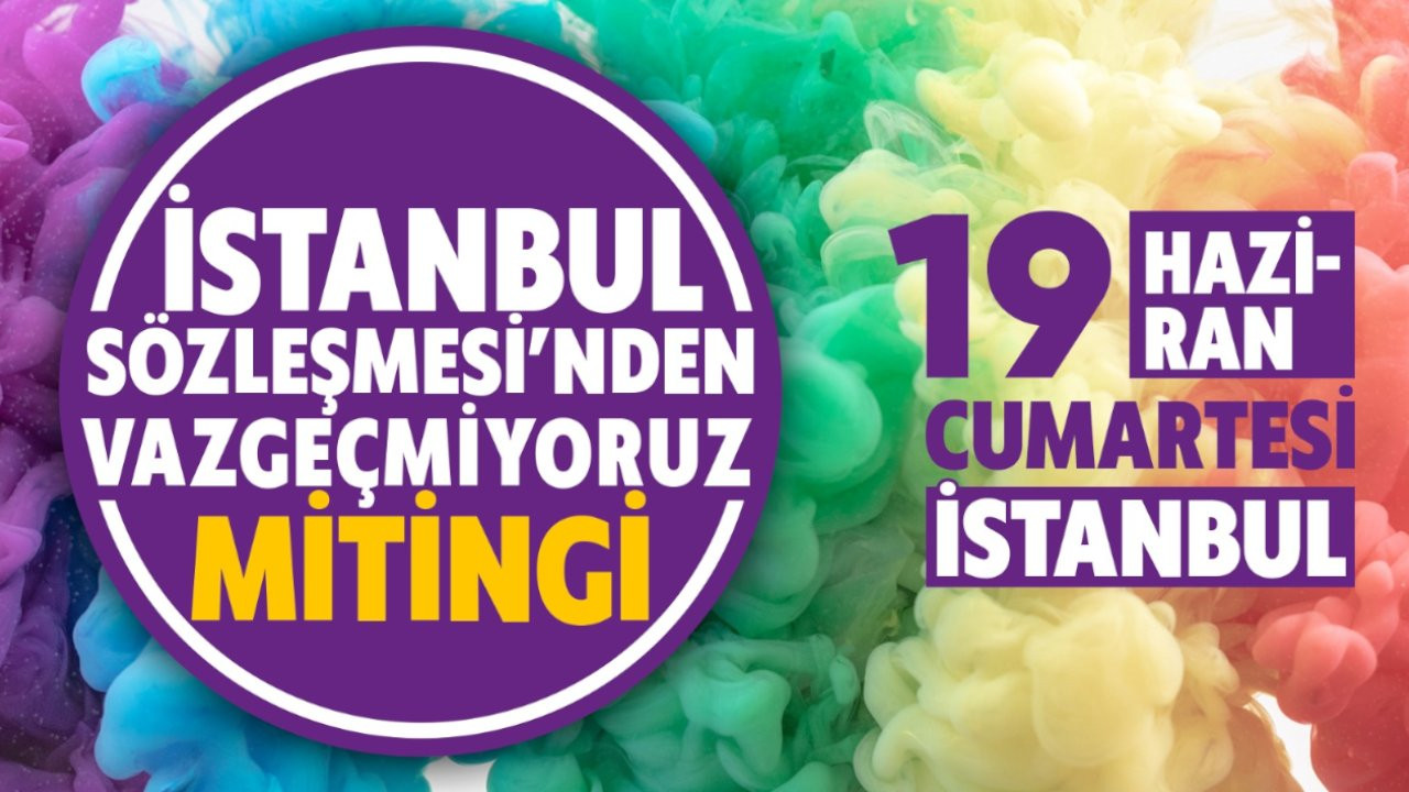 Kadınlardan miting çağrısı: İstanbul Sözleşmesi'nden vazgeçmiyoruz