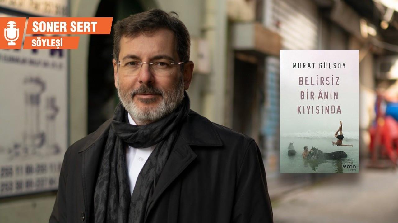 Murat Gülsoy: Yazdıklarımı türlere göre ayrı yerlere koymuyorum