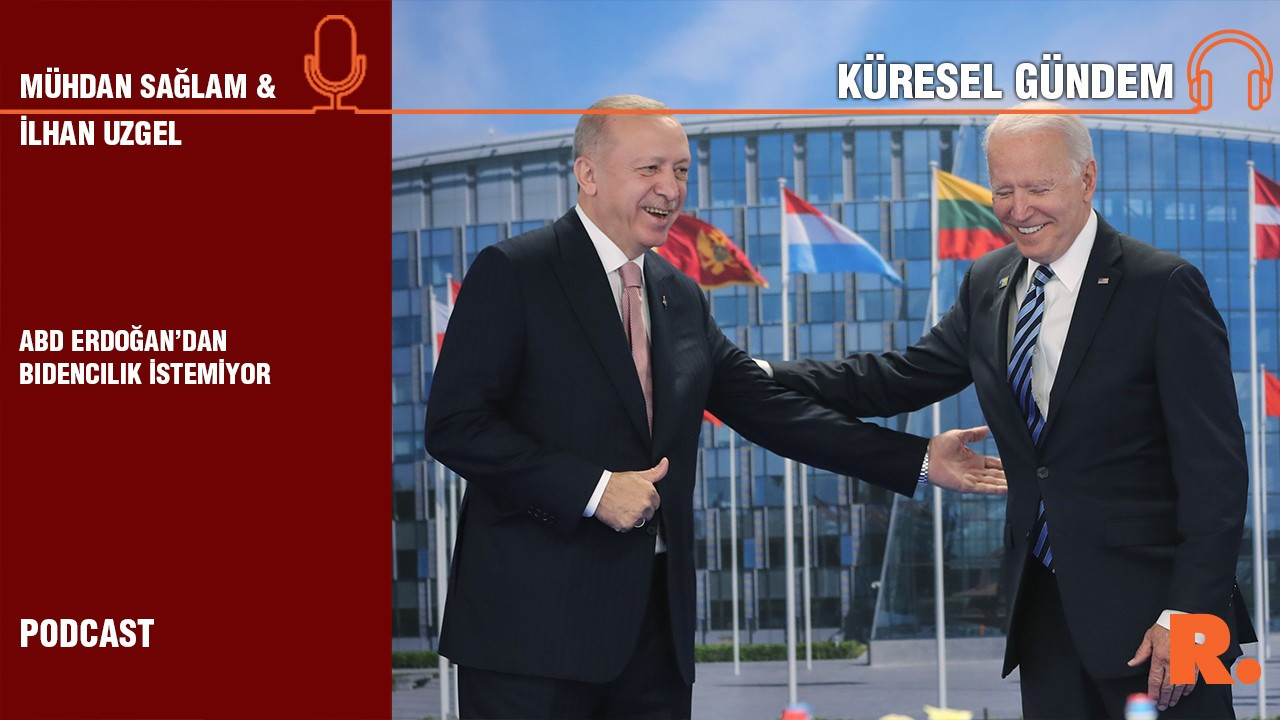 Küresel Gündem… İlhan Uzgel: ABD Erdoğan'dan Bidencılık istemiyor