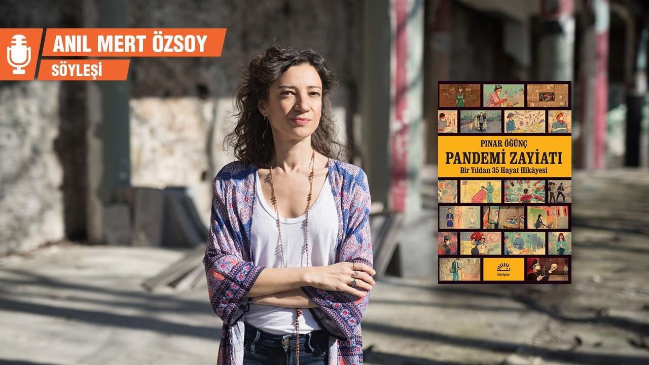 Pınar Öğünç: Pandemide daha önce bilmediğimiz bir biçimde yandık