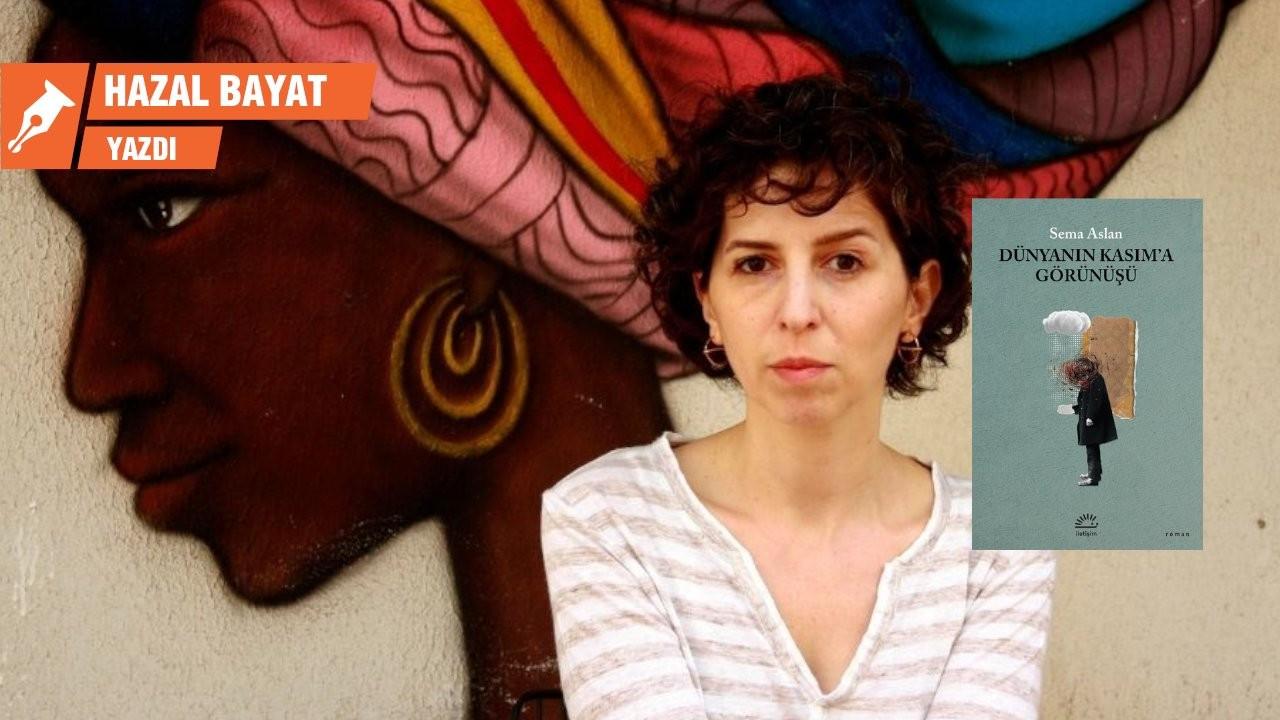Sema Aslan'dan yeni roman: Dünyanın Kasım'a Görünüşü