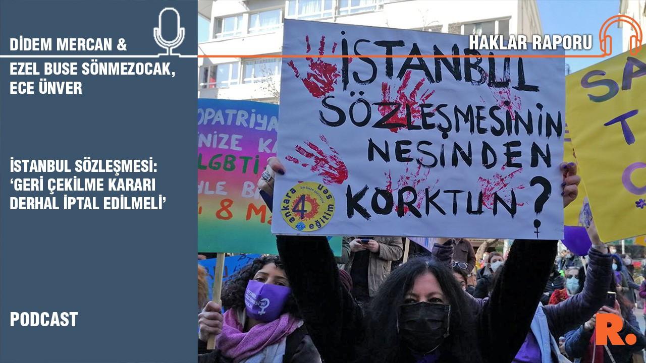 'İstanbul Sözleşmesi'nden geri çekilme kararı derhal iptal edilmeli'
