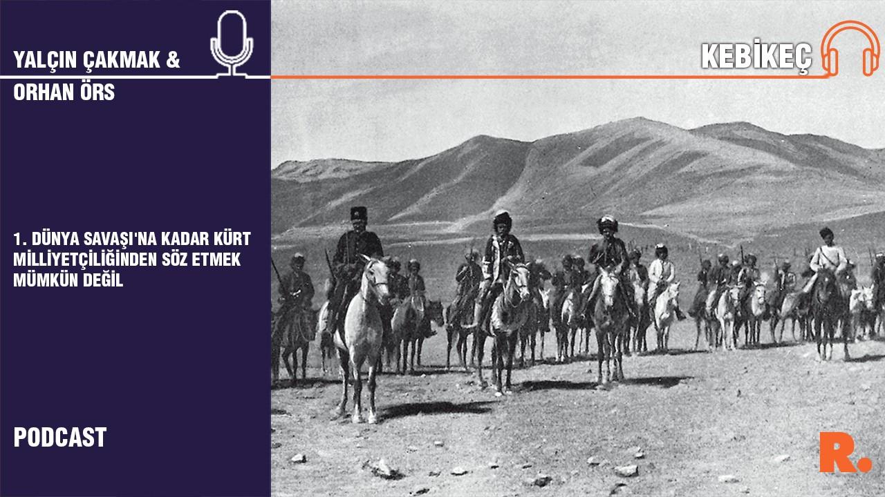 Kebikeç... Orhan Örs: 1. Dünya Savaşı'na kadar Kürt milliyetçiliğinden söz etmek mümkün değil