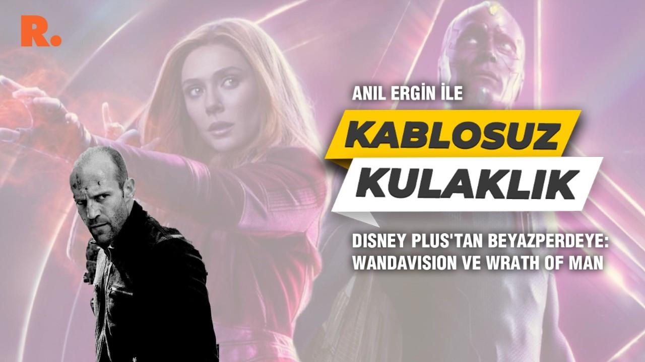 Disney Plus'tan beyazperdeye: WandaVision ve Wrath of Man