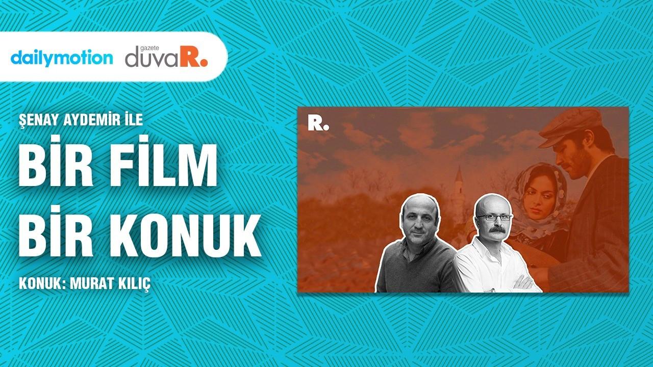 Bir Film Bir Konuk... Murat Kılıç ile 'Dönüş'