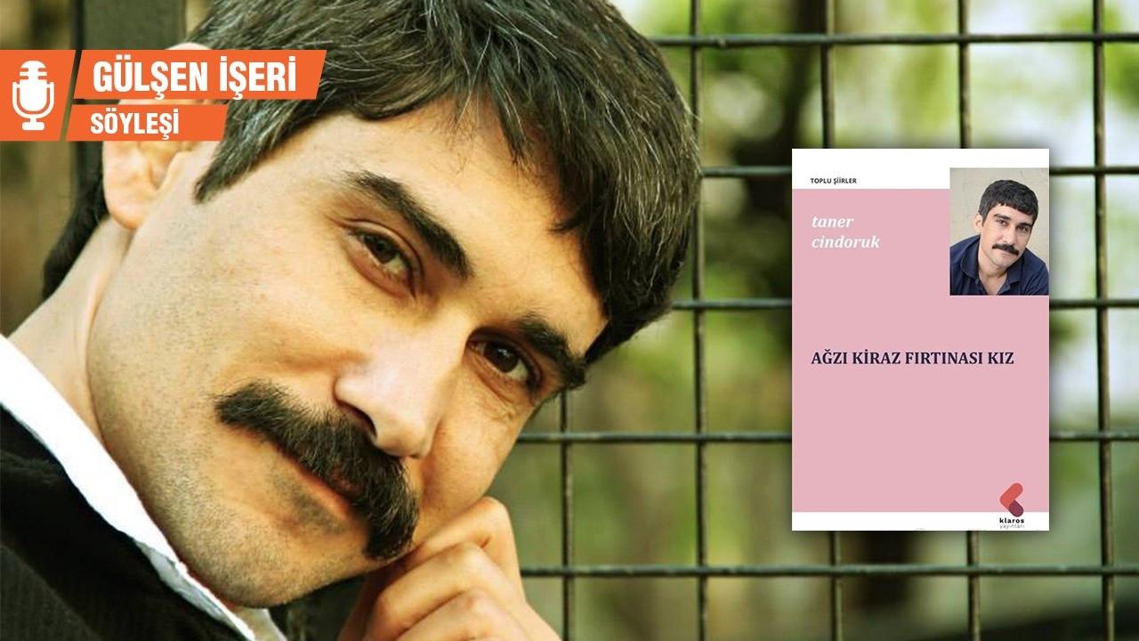 Taner Cindoruk: Kötü insanın şiiri olmaz