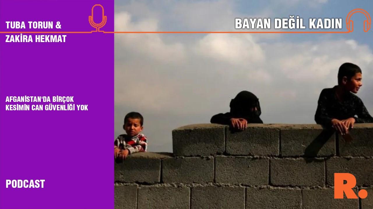 Bayan Değil Kadın... Zakira Hekmat: Afganistan'da birçok kesimin can güvenliği yok
